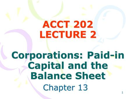 ACCT 202 LECTURE 2 Corporations: Paid-in Capital and the Balance Sheet