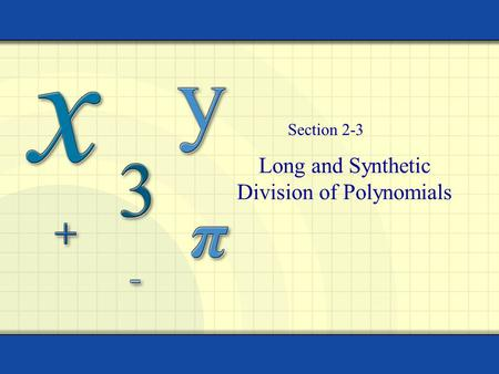 Long and Synthetic Division of Polynomials Section 2-3.