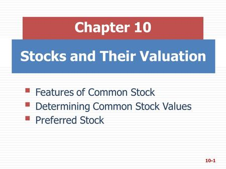 Stocks and Their Valuation Chapter 10  Features of Common Stock  Determining Common Stock Values  Preferred Stock 10-1.