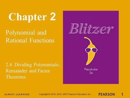 Chapter 2 Polynomial and Rational Functions Copyright © 2014, 2010, 2007 Pearson Education, Inc. 1 2.4 Dividing Polynomials: Remainder and Factor Theorems.