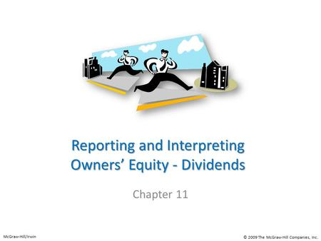 Reporting and Interpreting Owners' Equity - Dividends Chapter 11 McGraw-Hill/Irwin © 2009 The McGraw-Hill Companies, Inc.
