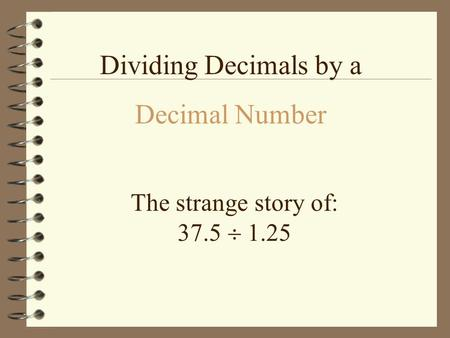 The strange story of: 37.5  1.25 Dividing Decimals by a Decimal Number.