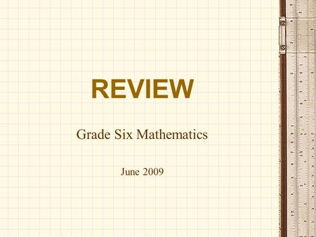 REVIEW Grade Six Mathematics June 2009. What are the four basic operations? ADDITION SUBTRACTION MULTIPLICATION DIVISION.