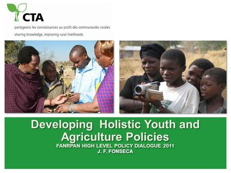 Developing Holistic Youth and Agriculture Policies FANRPAN HIGH LEVEL POLICY DIALOGUE 2011 J. F. FONSECA Developing Holistic Youth and Agriculture Policies.