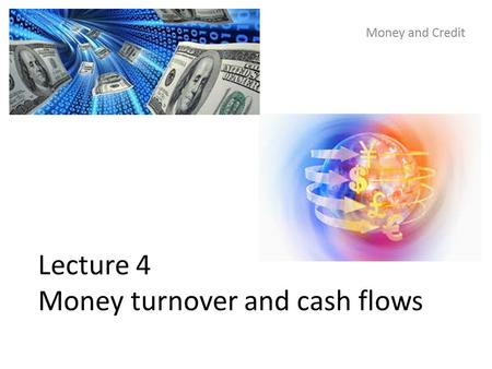 Lecture 4 Money turnover and cash flows