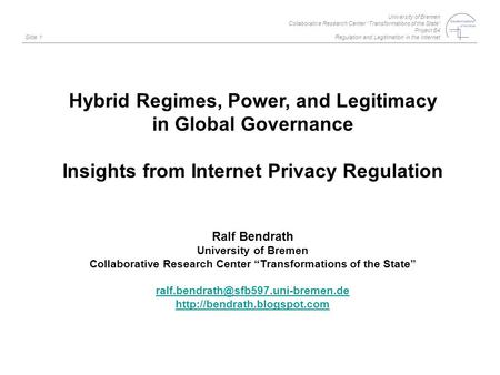"University of Bremen Collaborative Research Center ""Transformations of the State"" Project B4 Regulation and Legitimation in the Internet Slide 1 Hybrid."