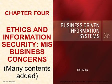 Copyright © 2012 by The McGraw-Hill Companies, Inc. All rights reserved. McGraw-Hill/Irwin CHAPTER FOUR ETHICS AND INFORMATION SECURITY: MIS BUSINESS CONCERNS.