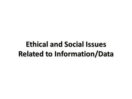 Ethical and Social Issues Related to Information/Data.