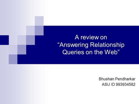 "A review on ""Answering Relationship Queries on the Web"" Bhushan Pendharkar ASU ID 993934582."