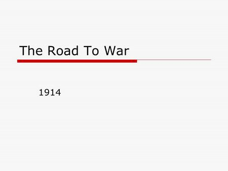 The Road To War 1914. Causes of World War 1 1.Emergence of Germany as a major power  1900 Most German speaking people are united under one nation – Germany.