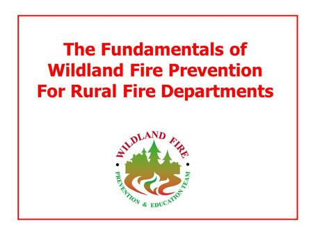 The Fundamentals of Wildland Fire Prevention For Rural Fire Departments.