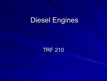 Diesel Engines TRF 210. History of Diesel Engines 1890 Dr Rudolf Diesel had a theory that any fuel could be ignited by the heat caused by high pressure.