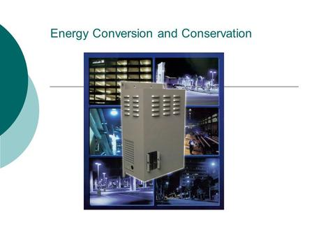 Energy Conversion and Conservation. Conversions Between Forms of Energy  Energy Conversion: Is a change from one form of energy to another.  Most forms.