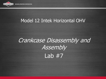 Model 12 Intek Horizontal OHV Crankcase Disassembly and Assembly Lab #7.
