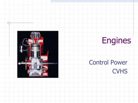 Engines Control Power CVHS. Introduction We will be examining several types of engine converters that are commonly used  Many are used in the Transportation.