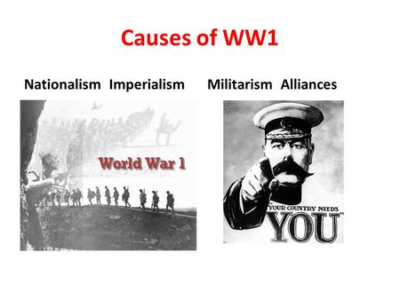 Causes of WW1 Nationalism ImperialismMilitarism Alliances.