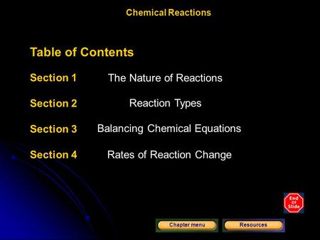 Copyright © by Holt, Rinehart and Winston. All rights reserved. ResourcesChapter menu Chemical Reactions Table of Contents Section 1 Forming New Substances.