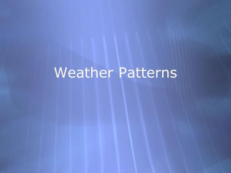 Weather Patterns. Air masses Changes in the weather are caused by movements of large bodies of air called air masses. Air masses usually cover thousands.