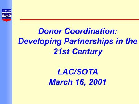 Donor Coordination: Developing Partnerships in the 21st Century LAC/SOTA March 16, 2001.