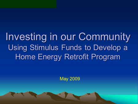 Investing in our Community Using Stimulus Funds to Develop a Home Energy Retrofit Program May 2009.