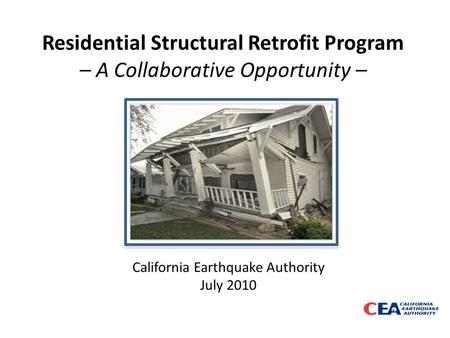 Residential Structural Retrofit Program – A Collaborative Opportunity – California Earthquake Authority July 2010.