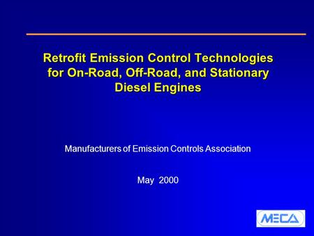 Retrofit Emission Control Technologies for On-Road, Off-Road, and Stationary Diesel Engines Manufacturers of Emission Controls Association May 2000.
