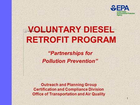 "1 VOLUNTARY DIESEL RETROFIT PROGRAM ""Partnerships for Pollution Prevention"" Outreach and Planning Group Certification and Compliance Division Office of."