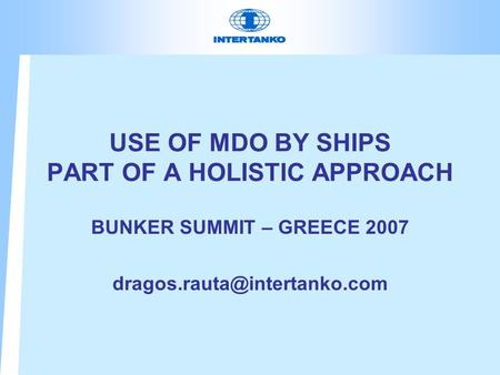 USE OF MDO BY SHIPS PART OF A HOLISTIC APPROACH BUNKER SUMMIT – GREECE 2007