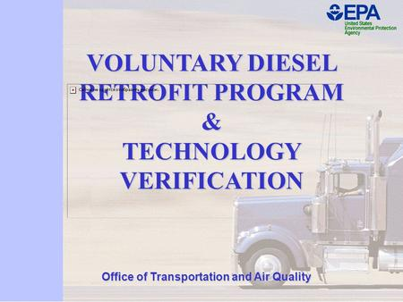 VOLUNTARY DIESEL RETROFIT PROGRAM & TECHNOLOGY VERIFICATION Office of Transportation and Air Quality.