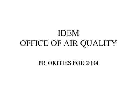 IDEM OFFICE OF AIR QUALITY PRIORITIES FOR 2004. 2 Accomplishments In 2003 Achieved federal approval of Prevention of Significant Deterioration Permit.