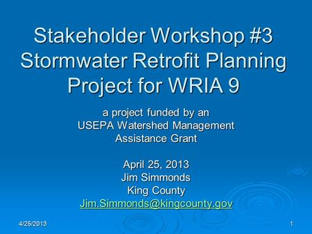 Stakeholder Workshop #3 Stormwater Retrofit Planning Project for WRIA 9 a project funded by an USEPA Watershed Management Assistance Grant April 25, 2013.