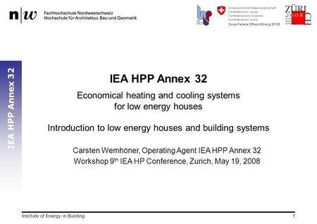 Swiss Federal Office of Energy SFOE IEA HPP Annex 32 Institute of Energy in Building1 IEA HPP Annex 32 Economical heating and cooling systems for low energy.