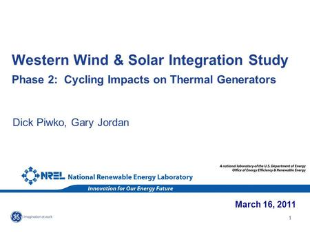 1 Western Wind & Solar Integration Study Phase 2: Cycling Impacts on Thermal Generators Dick Piwko, Gary Jordan March 16, 2011.
