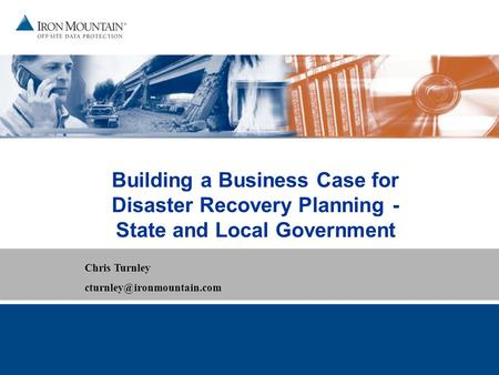 Building a Business Case for Disaster Recovery Planning - State and Local Government Chris Turnley