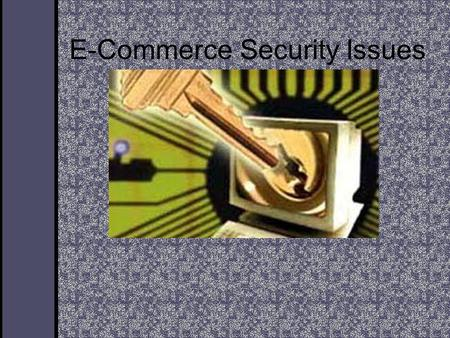"E-Commerce Security Issues. General E-Business Security Issues Any E-Business needs to be concerned about network security. The Internet is a "" public."