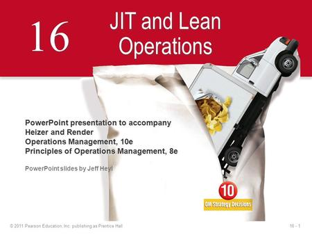 16 - 1© 2011 Pearson Education, Inc. publishing as Prentice Hall 16 JIT and Lean Operations PowerPoint presentation to accompany Heizer and Render Operations.