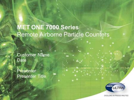 MET ONE 7000 Series Remote Airborne Particle Counters Customer Name Date Presenter Presenter Title.