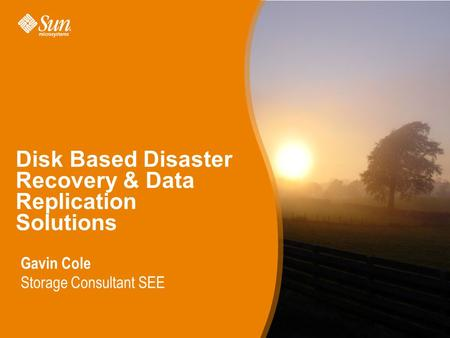 1 Disk Based Disaster Recovery & Data Replication Solutions Gavin Cole Storage Consultant SEE.