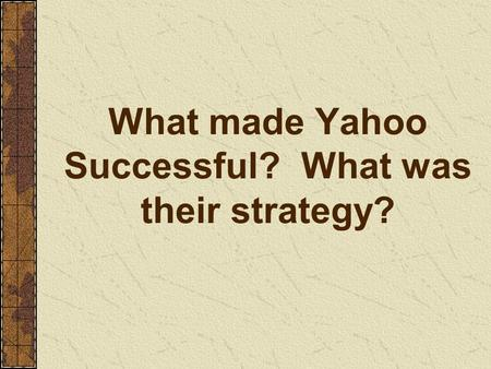 What made Yahoo Successful? What was their strategy?