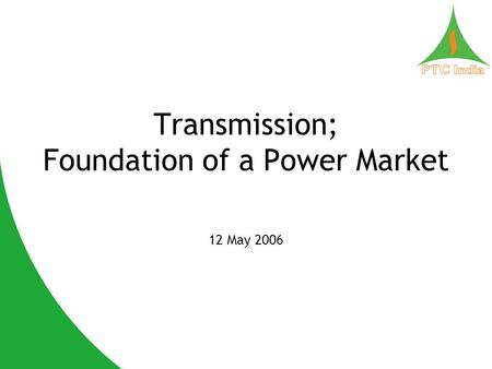Transmission; Foundation of a Power Market 12 May 2006.