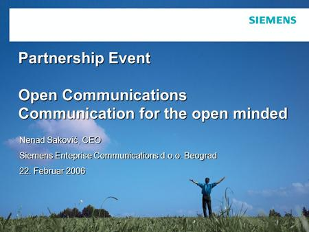 Protection notice / Copyright notice Partnership Event Open Communications Communication for the open minded Nenad Saković, CEO Siemens Enteprise Communications.