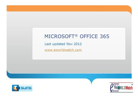 MICROSOFT ® OFFICE 365 Last updated Nov 2012 www.eworldwatch.com.