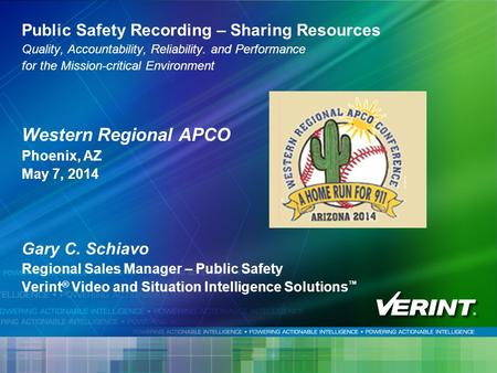 11 Public Safety Recording – Sharing Resources Quality, Accountability, Reliability. and Performance for the Mission-critical Environment Western Regional.