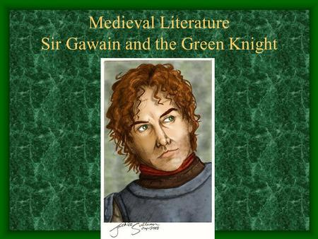 Medieval Literature Sir Gawain and the Green Knight.