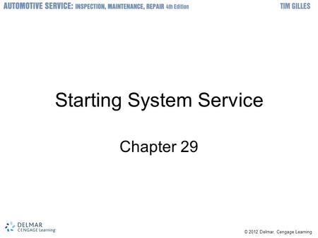 © 2012 Delmar, Cengage Learning Starting System Service Chapter 29.