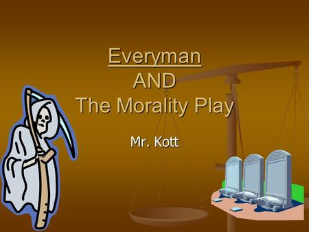 Everyman AND The Morality Play Mr. Kott. What is the purpose of a Morality Play? To make Christianity more real to the audience by dramatizing the meaning.