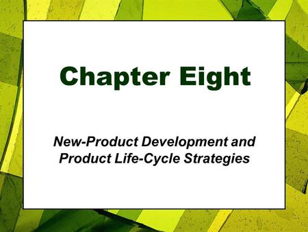 Chapter Eight New-Product Development and Product Life-Cycle Strategies.