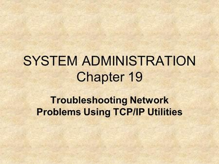 SYSTEM ADMINISTRATION Chapter 19
