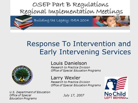 U.S. Department of Education Office of Special Education Programs Response To Intervention and Early Intervening Services Louis Danielson Research to Practice.