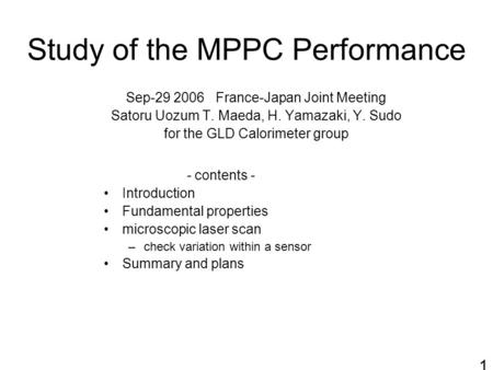 Study of the MPPC Performance - contents - Introduction Fundamental properties microscopic laser scan –check variation within a sensor Summary and plans.